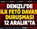 Denizli'de ilk FETÖ davası duruşması 12 Aralık'ta