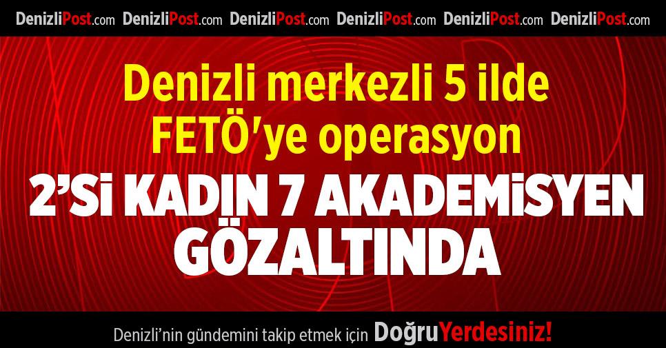 Denizli merkezli 5 ilde FETÖ'ye operasyon: 7 gözaltı
