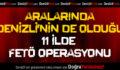 Denizli'nin de Aralarında Olduğu 11 İlde FETÖ Operasyonu