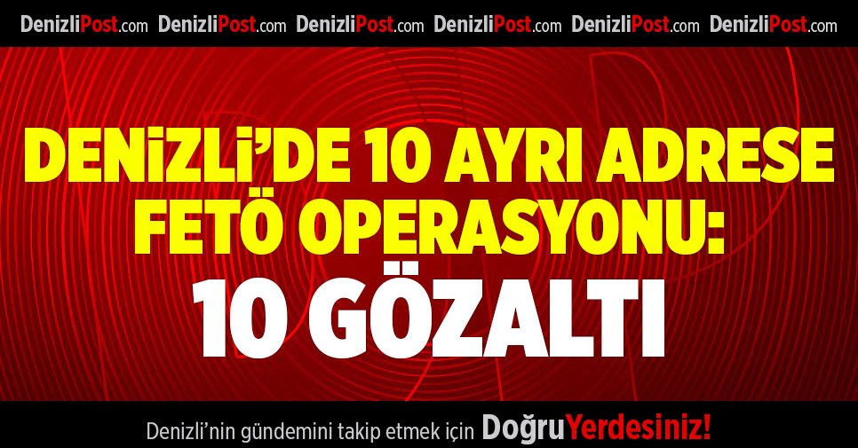Denizli'de FETÖ operasyonu: 10 gözaltı