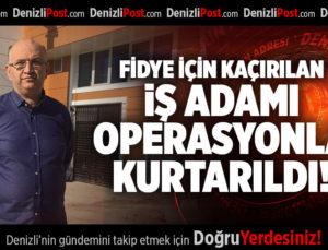 FİDYE İÇİN KAÇIRILAN İŞ ADAMI OPERASYONLA KURTARILDI