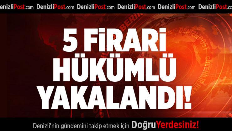 DENİZLİ'DE 5 FİRARİ HÜKÜMLÜ YAKALANDI