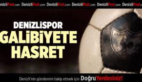 DENİZLİSPOR GALİBİYETE HASRET