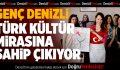 Genç Denizli Türk kültür mirasına sahip çıkıyor
