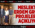 MESLEKTE ERDEM GRUBU PROJELERİNİ AÇIKLIYOR