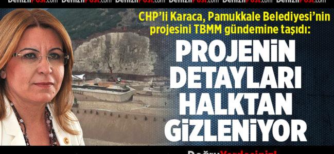 CHP'li Karaca Pamukkale Belediyesi'nin Projesini TBMM Gündemine Taşıdı