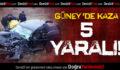 Güney'de Kaza: 5 Yaralı