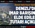 Vali Karahan Denizli'de İmar Barışından Elde Edilen Tutarı Açıkladı