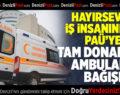 Hayırsever İş İnsanından PAÜ'ye Tam Donanımlı Ambulans Bağışı