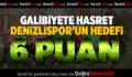 Galibiyete Hasret Denizlispor'un Hedefi 6 Puan