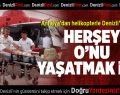 Antalya'dan helikopterle Denizli'ye getirildi