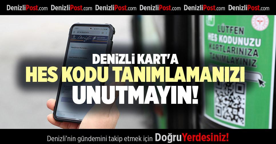 DENİZLİ KART'A HES KODU TANIMLAMANIZI UNUTMAYIN!