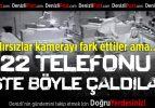 Hırsızlar kameraya rağmen 22 telefonu çaldı