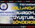 Hollanda'dan kargoyla uyuşturucu gönderdiler