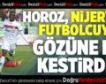 Horoz Nijeryalı Futbolcuyu Gözüne Mi Kestirdi?