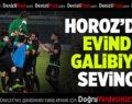 Horoz'dan Evinde Galibiyet Sevinci!