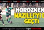 Horozkent Nazilli engelini de geçti