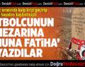 Futbolcunun Mezarına 'Ruhuna Fatiha' Yazdılar