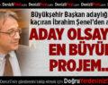 Başkan Adaylığı Sürecini Kaçıran İbrahim Şenel'den Açıklama