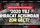 DENİB YÖNETİM KURULU BAŞKANI HÜSEYİN MEMİŞOĞLU: 2020 YILI İHRACAT AÇISINDAN ZOR GEÇTİ
