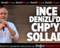 İNCE DENİZLİ'DE CHP'Yİ SOLLADI