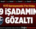 Denizli'de işadamlarına yönelik 2'nci dalga: 29 gözaltı