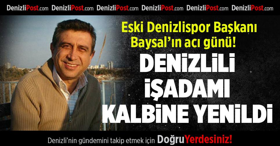 Eski Denizlispor Başkanı Mustafa Baysal'ın Acı Günü