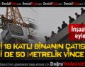 İnşaat işçileri çatı ve vincin tepesine çıktı