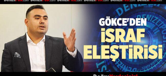 GÖKCE'DEN İSRAF ELEŞTİRİSİ
