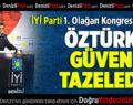 İYİ Parti İl Teşkilatı'nda Öztürk Güven Tazeledi
