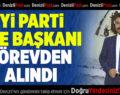 İYİ Parti Merkezefendi İlçe Başkanı Görevden Alındı