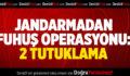 Jandarmadan Fuhuş Operasyonu: 2 Tutuklama