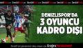 Denizlispor'da 3 kadro dışı