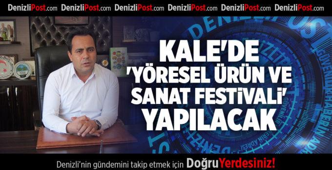 KALE'DE 'YÖRESEL ÜRÜN VE SANAT FESTİVALİ' YAPILACAK