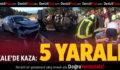 Kale'de Kaza: 5 Yaralı