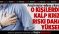 O Kişilerde Kalp Krizi Riski Daha Yüksek!