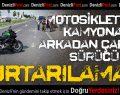 Kamyona çarpan motosikletin sürücüsü öldü