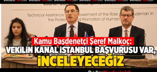 Şeref Malkoç: Vekilin Kanal İstanbul başvurusu var, inceleyeceğiz