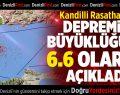 Kandilli Rasathanesi Depremin Büyüklüğünü 6.6 Olarak Açıkladı
