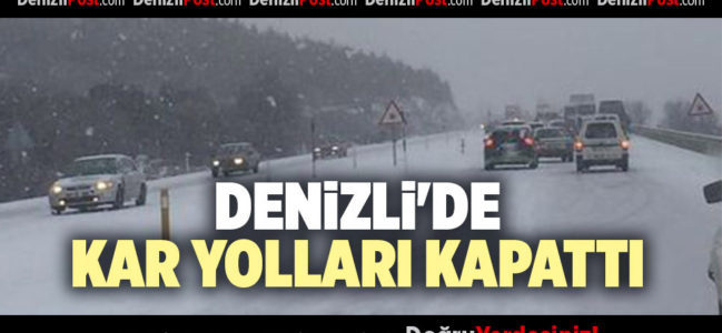DENİZLİ'DE KAR YOLLARI KAPATTI