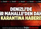DENİZLİ'DE BİR MAHALLE'DEN DAHA KARANTİNA HABERİ