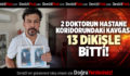 2 DOKTORUN HASTANE KORİDORUNDAKİ KAVGASI 13 DİKİŞLE BİTTİ