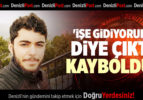'İŞE GİDİYORUM' DİYE ÇIKTI KAYBOLDU