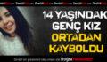14 Yaşındaki Genç Kız Kayıp