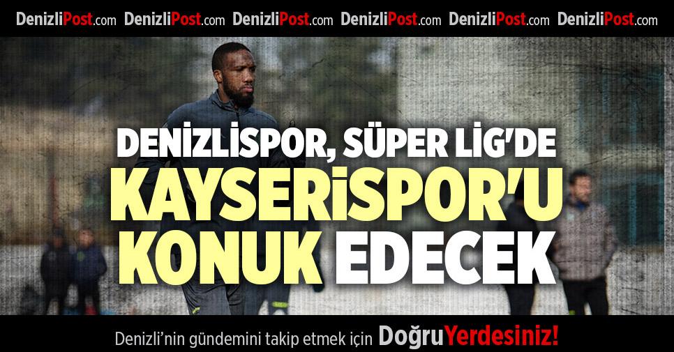 DENİZLİSPOR, SÜPER LİG'DE KAYSERİSPOR'U KONUK EDECEK