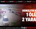 DENİZLİ'DE KAZA 1 ÖLÜ 2 YARALI