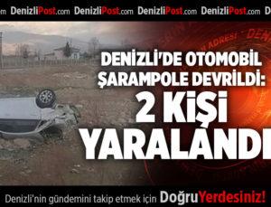 DENİZLİ'DE OTOMOBİL ŞARAMPOLE DEVRİLDİ: 2 KİŞİ YARALANDI
