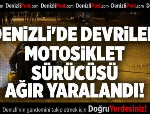 DENİZLİ'DE DEVRİLEN MOTOSİKLET SÜRÜCÜSÜ AĞIR YARALANDI