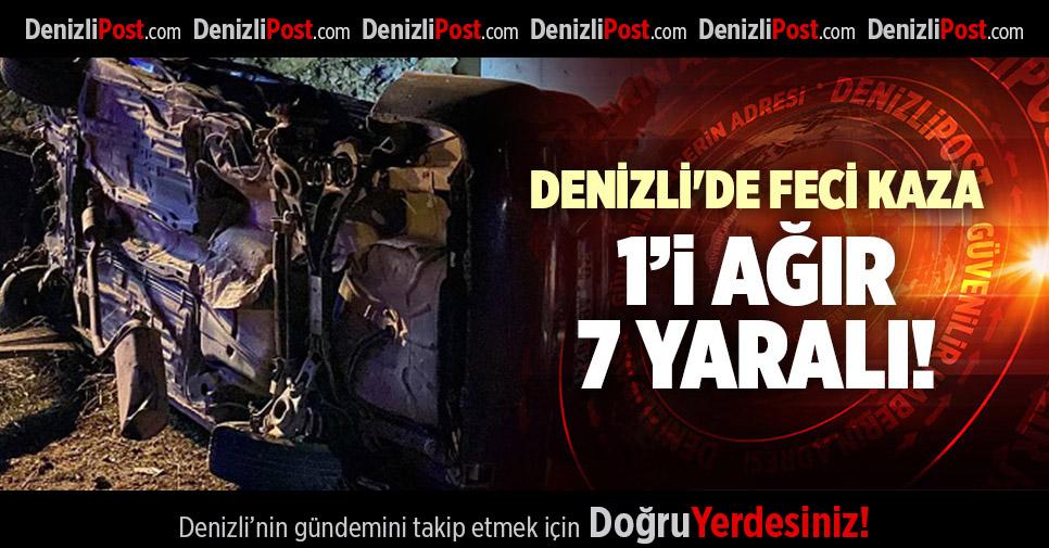 DENİZLİ'DE FECİ KAZA 1'İ AĞIR 7 YARALI