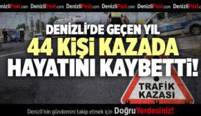 DENİZLİ'DE GEÇEN YIL 44 KİŞİ KAZADA HAYATINI KAYBETTİ